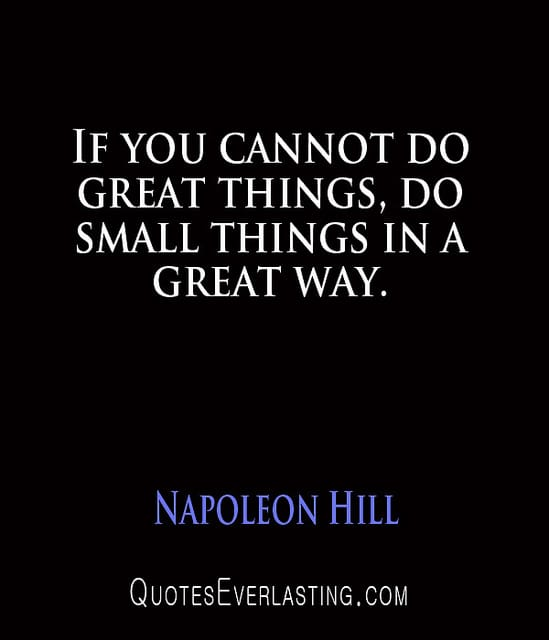Content - If you cannot do great things, do small things in a great way